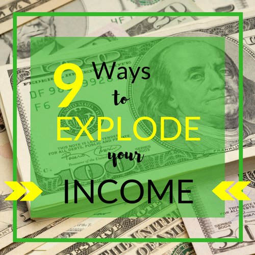 9 Ways to Explode Your Income